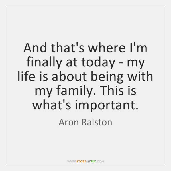 And that's where I'm finally at today - my life is about ...