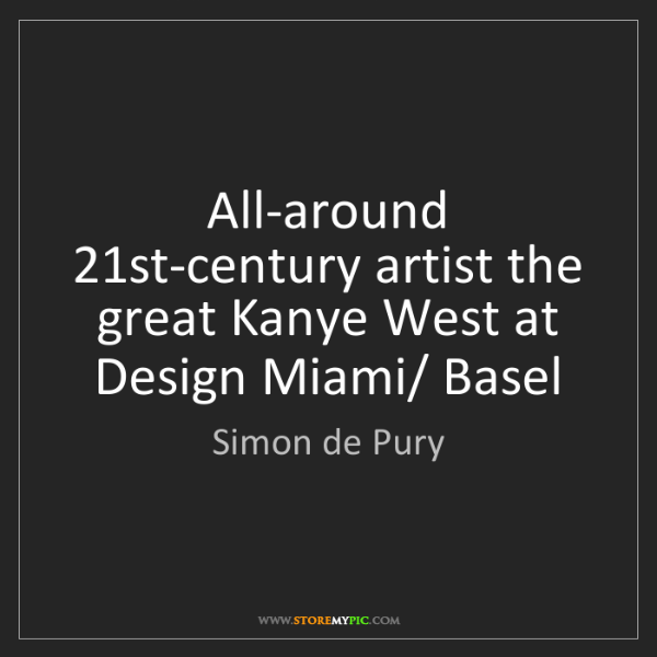 Simon de Pury: All-around 21st-century artist the great Kanye West at...