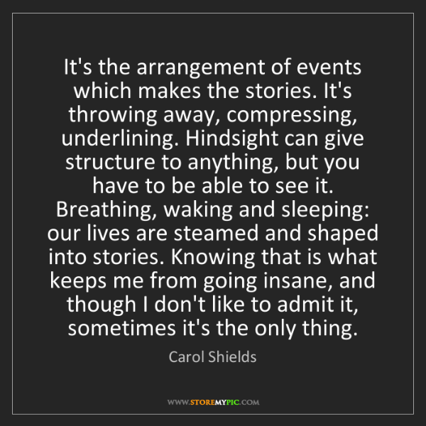 Carol Shields: It's the arrangement of events which makes the stories....