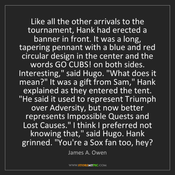 James A. Owen: Like all the other arrivals to the tournament, Hank had...