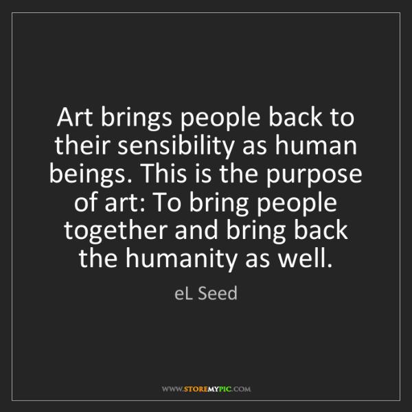 eL Seed: Art brings people back to their sensibility as human...