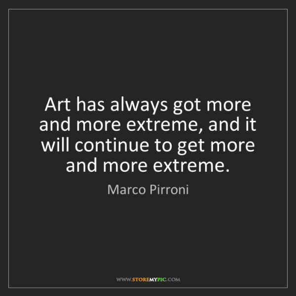Marco Pirroni: Art has always got more and more extreme, and it will...