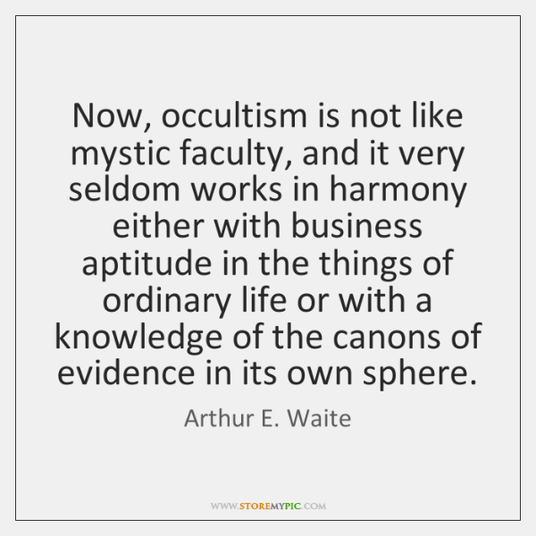 Now, occultism is not like mystic faculty, and it very seldom works ...