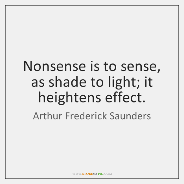 Nonsense is to sense, as shade to light; it heightens effect.