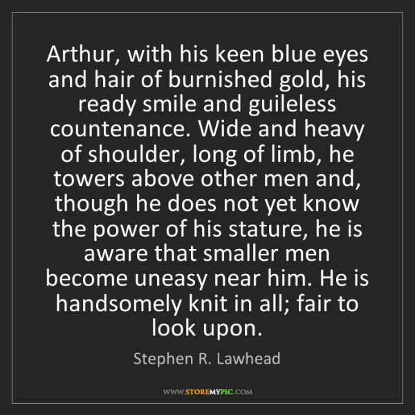 Stephen R. Lawhead: Arthur, with his keen blue eyes and hair of burnished...