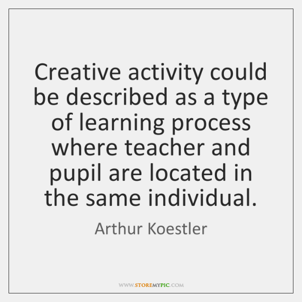 Creative activity could be described as a type of learning process where ...