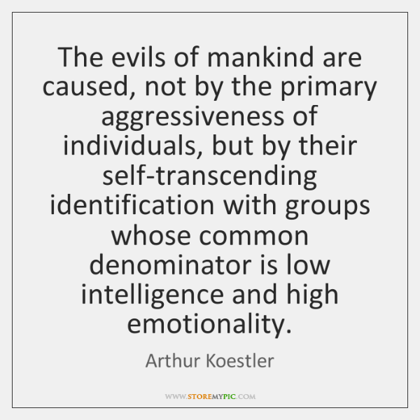The evils of mankind are caused, not by the primary aggressiveness of ...