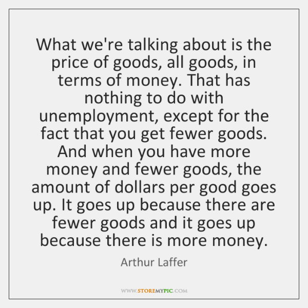 What we're talking about is the price of goods, all goods, in ...