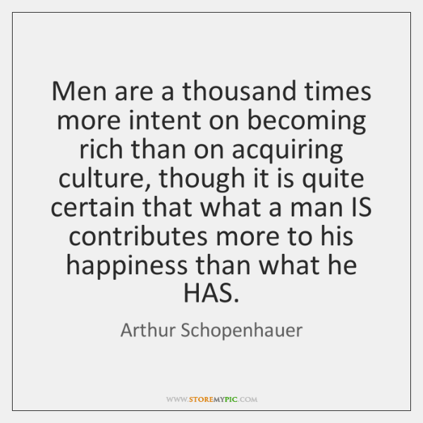 Men are a thousand times more intent on becoming rich than on ...
