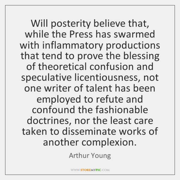 Will posterity believe that, while the Press has swarmed with inflammatory productions ...