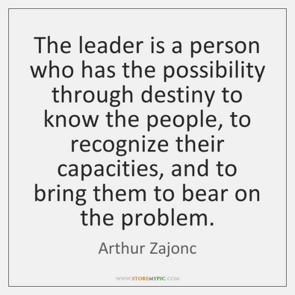 The leader is a person who has the possibility through destiny to ...