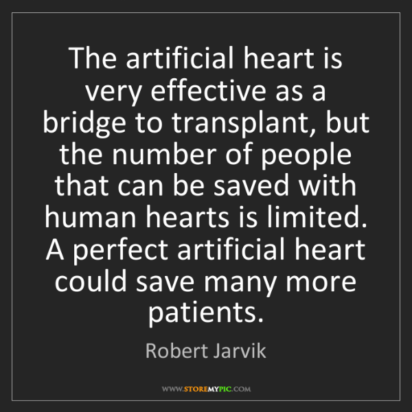 Robert Jarvik: The artificial heart is very effective as a bridge to...
