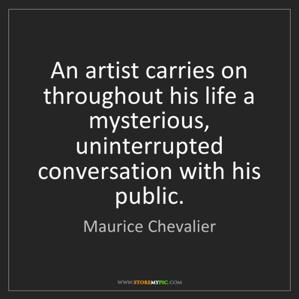 Maurice Chevalier: An artist carries on throughout his life a mysterious,...