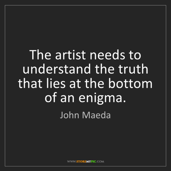 John Maeda: The artist needs to understand the truth that lies at...