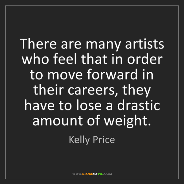 Kelly Price: There are many artists who feel that in order to move...