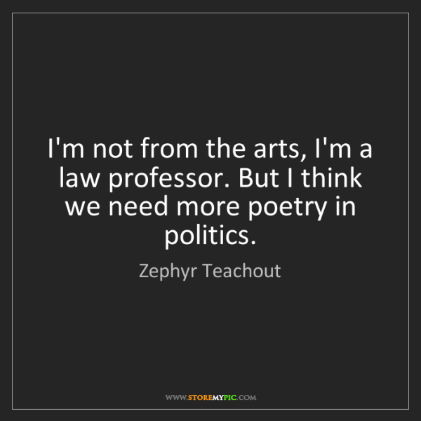 Zephyr Teachout: I'm not from the arts, I'm a law professor. But I think...