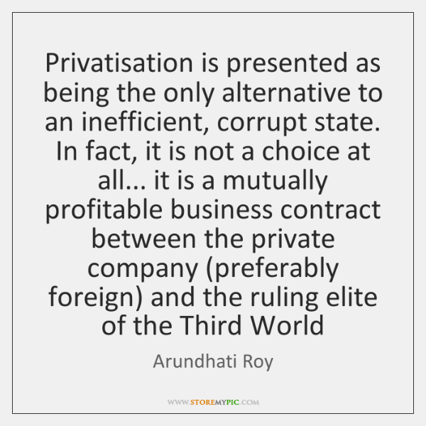 Privatisation is presented as being the only alternative to an inefficient, corrupt ...