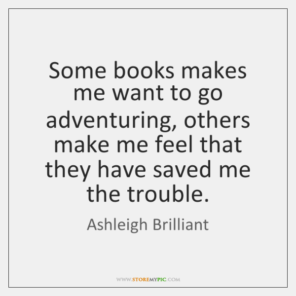 Some books makes me want to go adventuring, others make me feel ...