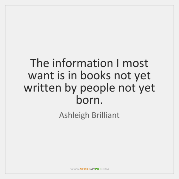 The information I most want is in books not yet written by ...