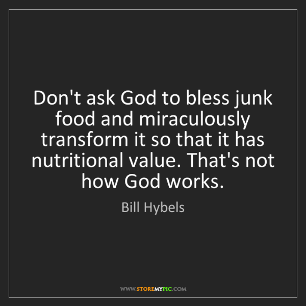 Bill Hybels: Don't ask God to bless junk food and miraculously transform...