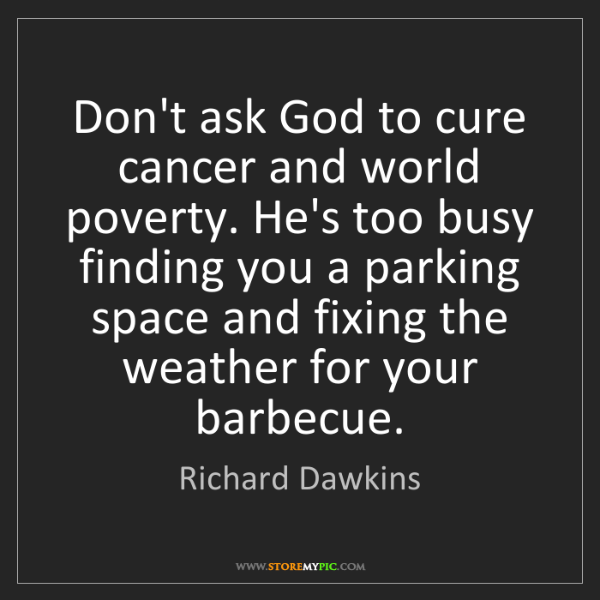Richard Dawkins: Don't ask God to cure cancer and world poverty. He's...