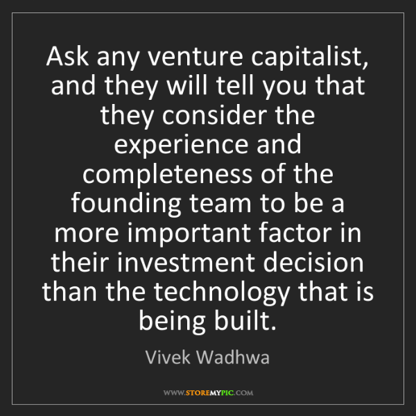 Vivek Wadhwa: Ask any venture capitalist, and they will tell you that...