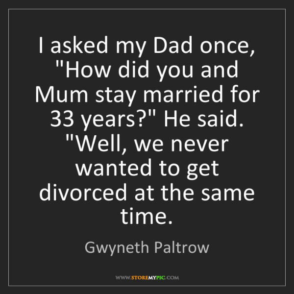 "Gwyneth Paltrow: I asked my Dad once, ""How did you and Mum stay married..."