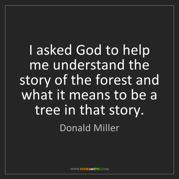 Donald Miller: I asked God to help me understand the story of the forest...