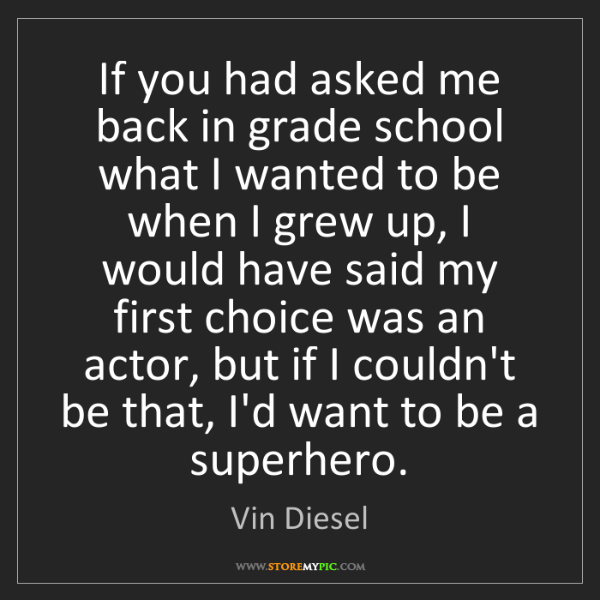 Vin Diesel: If you had asked me back in grade school what I wanted...