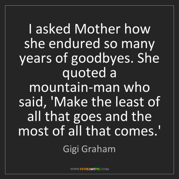 Gigi Graham: I asked Mother how she endured so many years of goodbyes....