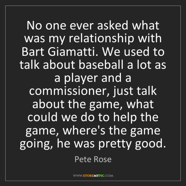 Pete Rose: No one ever asked what was my relationship with Bart...