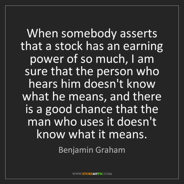 Benjamin Graham: When somebody asserts that a stock has an earning power...