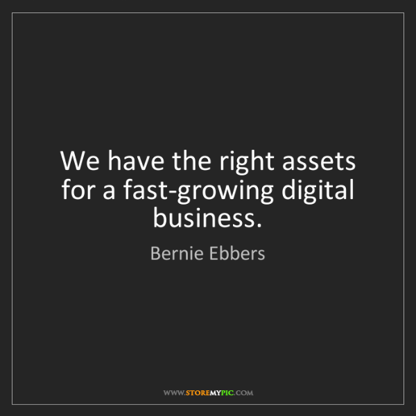 Bernie Ebbers: We have the right assets for a fast-growing digital business.