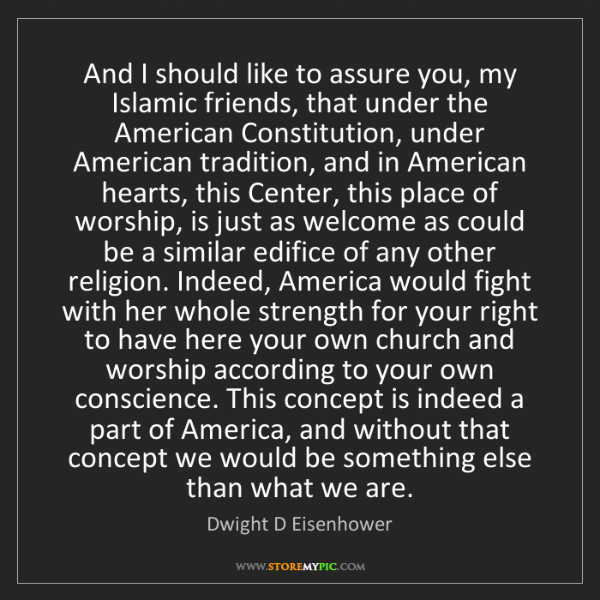 Dwight D Eisenhower: And I should like to assure you, my Islamic friends,...
