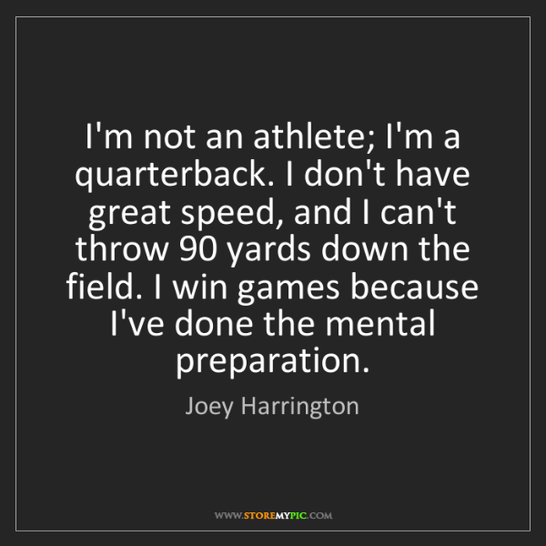 Joey Harrington: I'm not an athlete; I'm a quarterback. I don't have great...