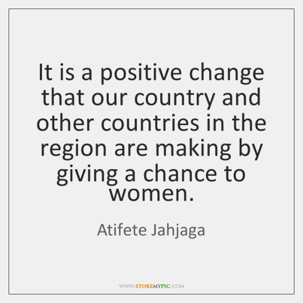 It is a positive change that our country and other countries in ...