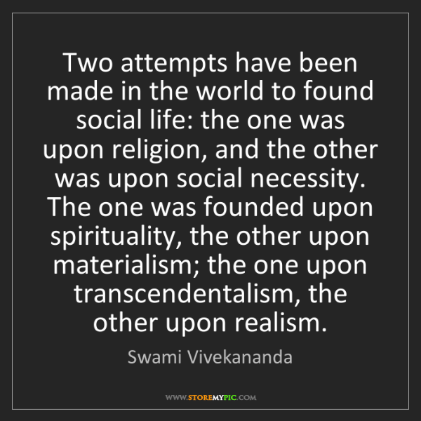Swami Vivekananda: Two attempts have been made in the world to found social...