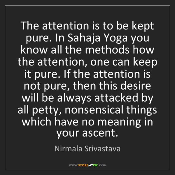 Nirmala Srivastava: The attention is to be kept pure. In Sahaja Yoga you...