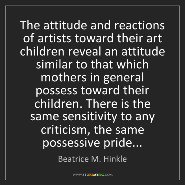 Beatrice M. Hinkle: The attitude and reactions of artists toward their art...