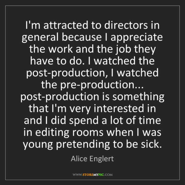 Alice Englert: I'm attracted to directors in general because I appreciate...