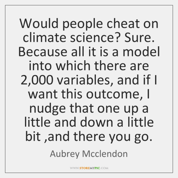 Would people cheat on climate science? Sure. Because all it is a ...