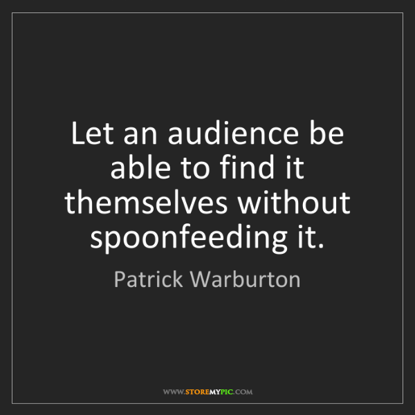 Patrick Warburton: Let an audience be able to find it themselves without...