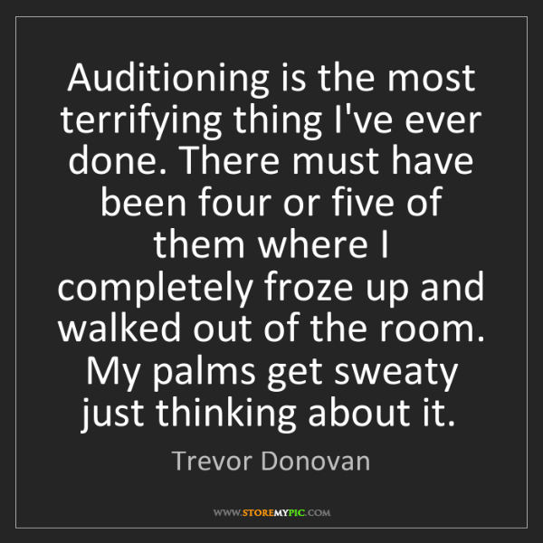 Trevor Donovan: Auditioning is the most terrifying thing I've ever done....