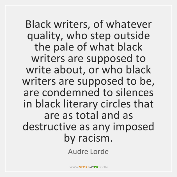 Black writers, of whatever quality, who step outside the pale of what ...