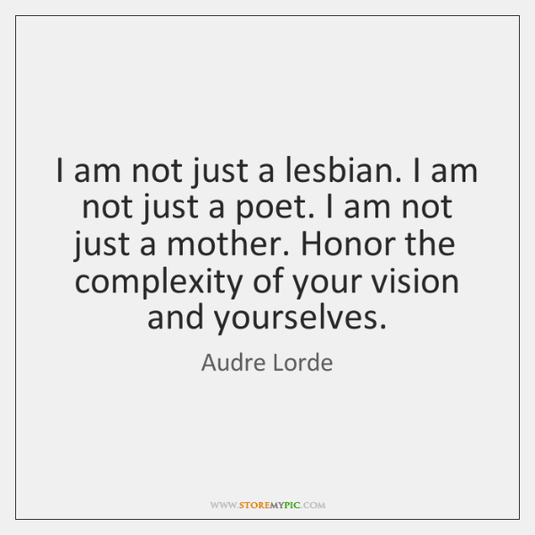 I am not just a lesbian. I am not just a poet. ...