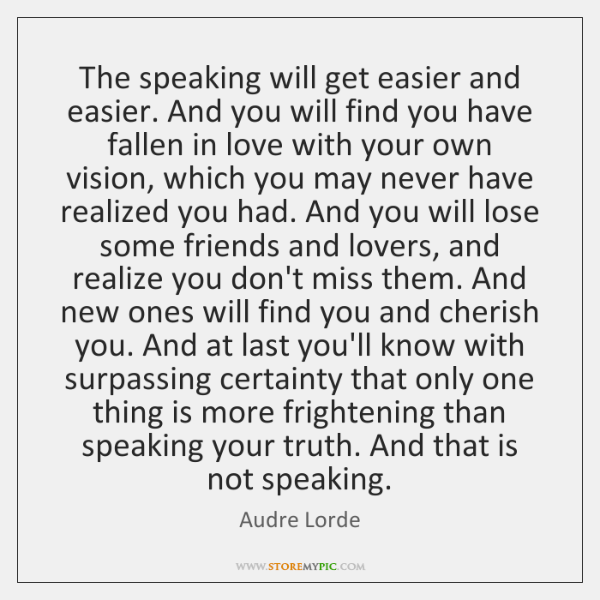 The speaking will get easier and easier. And you will find you ...