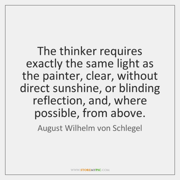 The thinker requires exactly the same light as the painter, clear, without ...