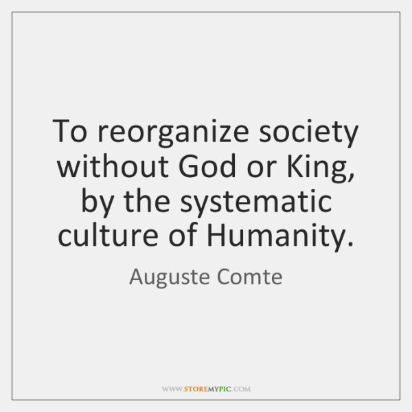 To reorganize society without God or King, by the systematic culture of ...