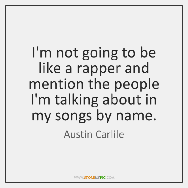 I'm not going to be like a rapper and mention the people ...