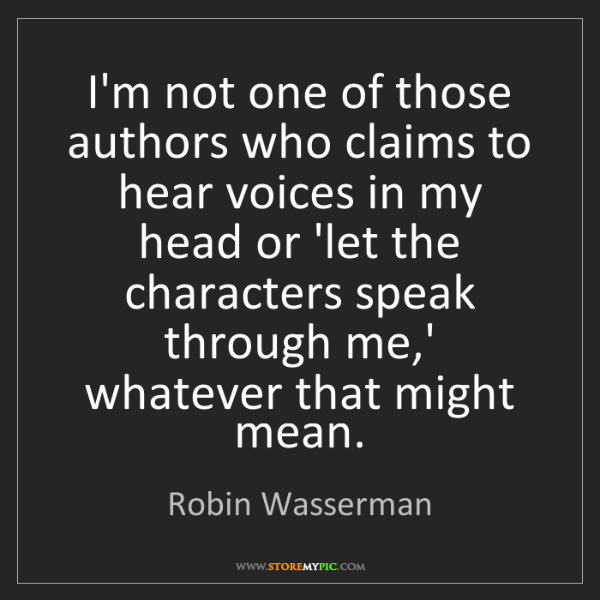 Robin Wasserman: I'm not one of those authors who claims to hear voices...